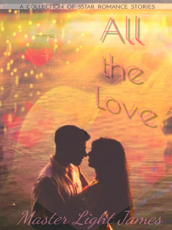 All the Love: a collection of 5 star romance stories